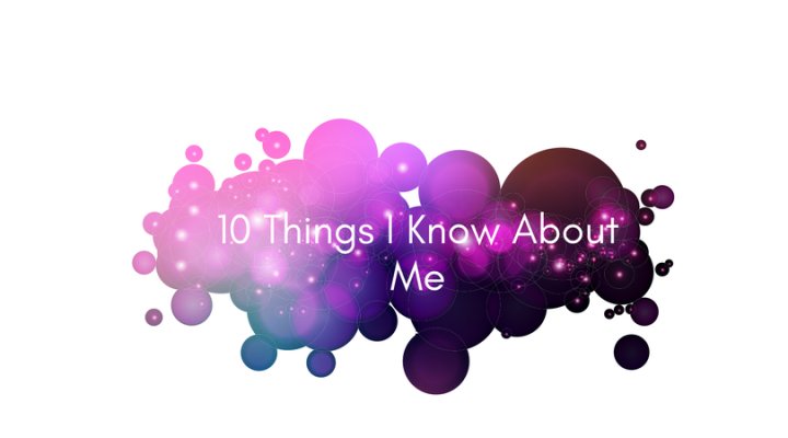 10 Things I Know About Me