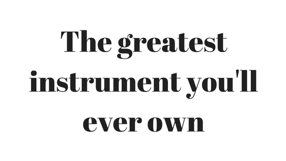 The Greatest Instrument You'll EverOwn