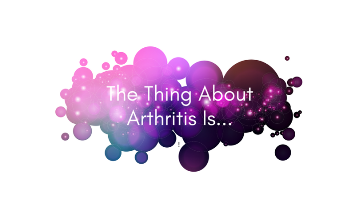 The 5 Things I Want Others to Know About Living With Arthritis